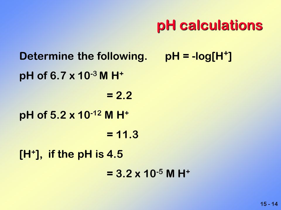 pH calculations Determine the following. pH = -log[H+]